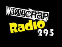 WrestleCrap Radio 295!!